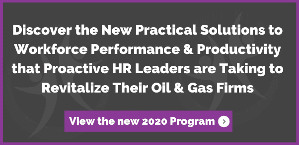 Discover the New Practical Solutions to Workforce Performance & Productivity That Proactive HR Leaders Are Taking to Revitalize Their Oil & Gas Firms